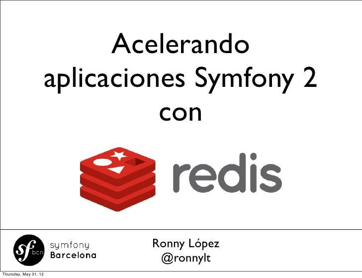 Acelerando                       aplicaciones Symfony 2                                 con                               ...
