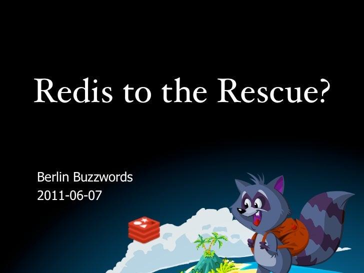 Redis to the Rescue?Berlin Buzzwords2011-06-07