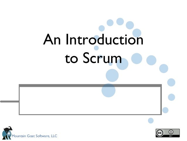 Mountain Goat Software, LLC An Introduction to Scrum