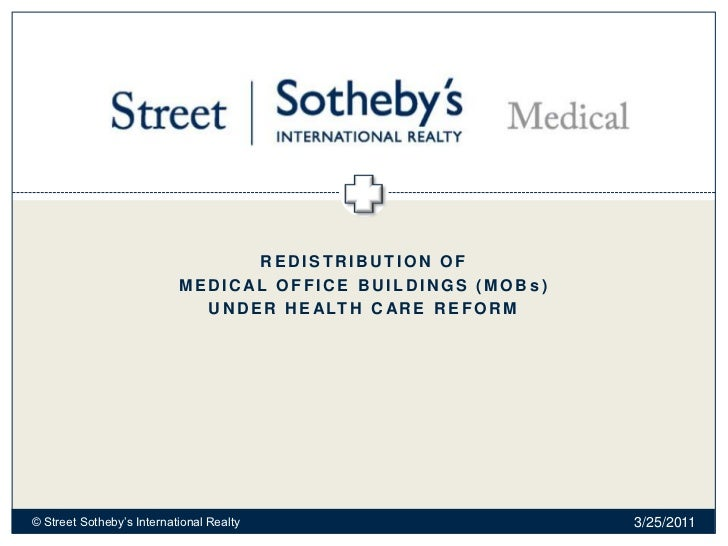 Redistribution of <br />Medical Office buildings (MOBs)<br />UNDER HEALTH CARE REFORM<br />2/28/2011<br />© Street Sotheby...