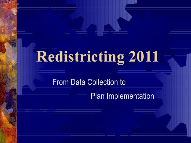 Redistricting 2011 From Data Collection to  Plan Implementation