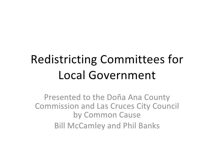 Redistricting Committees for Local Government Presented to the Doña Ana County Commission and Las Cruces City Council by C...