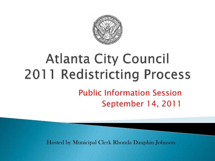 Atlanta City Council2011 Redistricting Process<br />Public Information Session<br />September 14, 2011<br />Hosted by Muni...