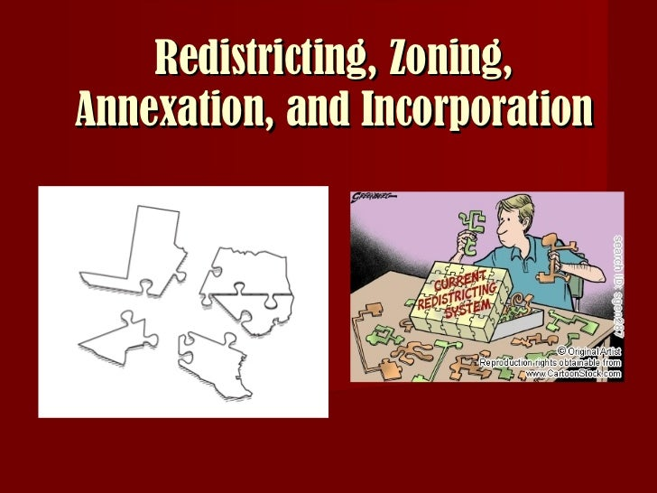 Redistricting, Zoning, Annexation, and Incorporation