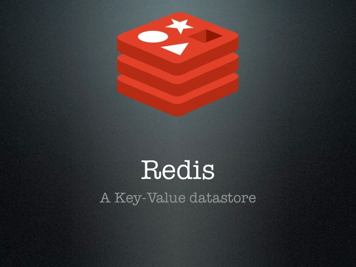 RedisA Key-Value datastore