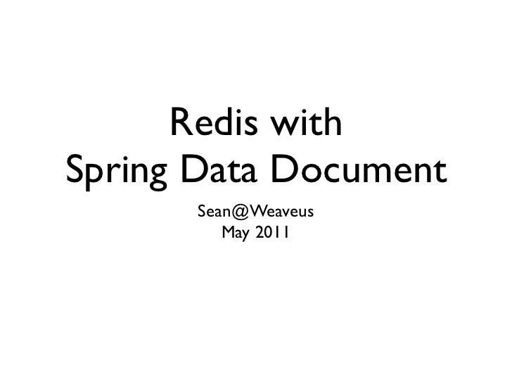 Redis with                      Spring Data KeyValue                            Sean@Weaveus                              ...