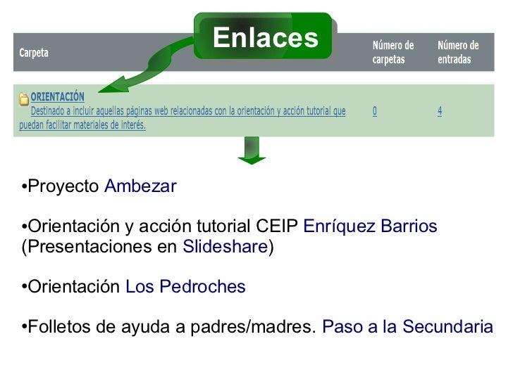 EnlacesProyecto Ambezar●●Orientación y acción tutorial CEIP Enríquez Barrios(Presentaciones en Slideshare)Orientación Los ...