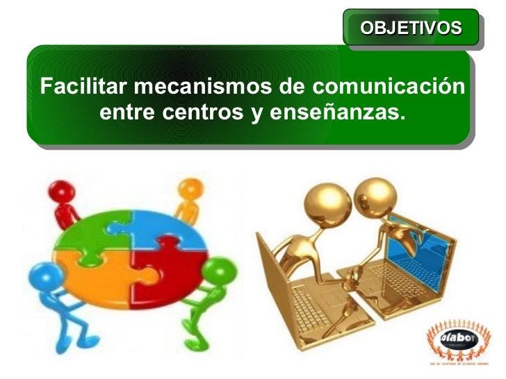 OBJETIVOSFacilitar mecanismos de comunicación      entre centros y enseñanzas.