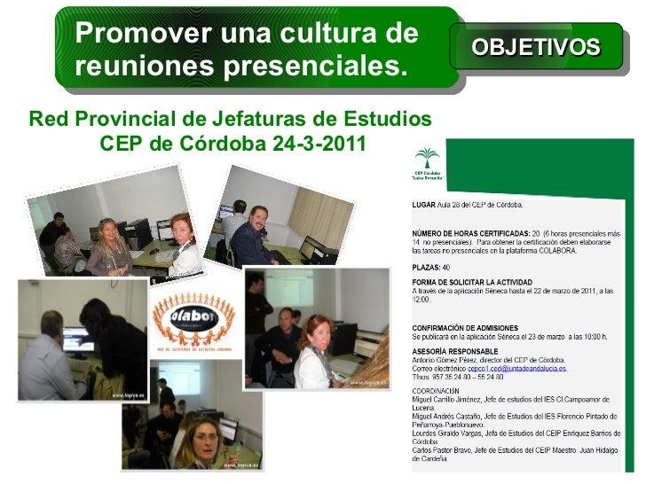 Promover una cultura de               OBJETIVOS    reuniones presenciales.Red Provincial de Jefaturas de Estudios      CEP...