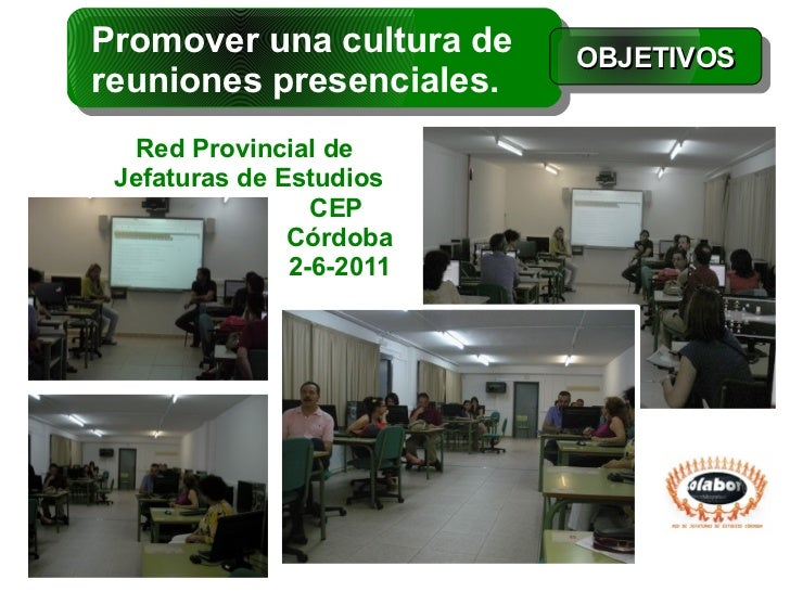 Promover una cultura de   OBJETIVOSreuniones presenciales.  Red Provincial de Jefaturas de Estudios                 CEP   ...