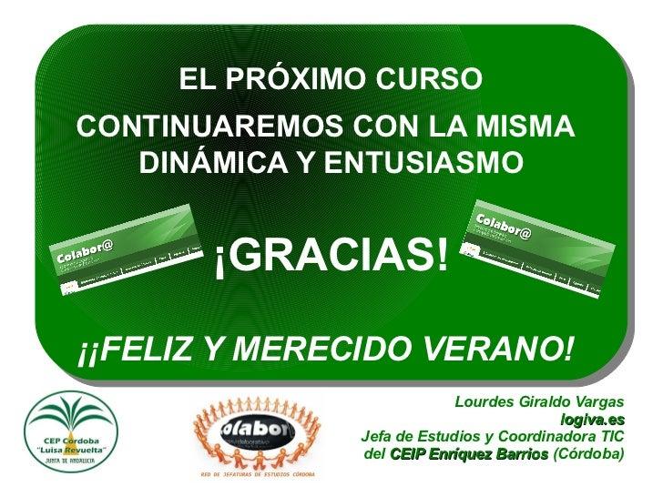 EL PRÓXIMO CURSOCONTINUAREMOS CON LA MISMA   DINÁMICA Y ENTUSIASMO       ¡GRACIAS!¡¡FELIZ Y MERECIDO VERANO!!             ...