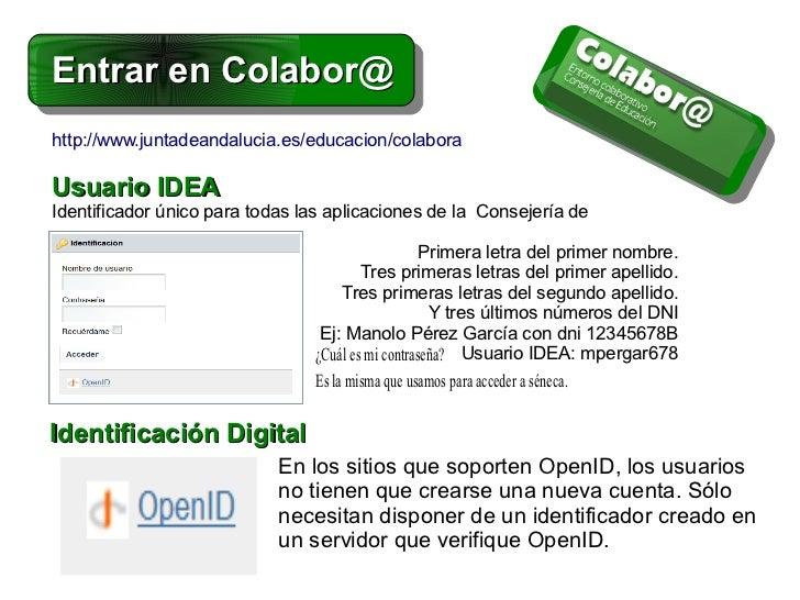 Entrar en Colabor@http://www.juntadeandalucia.es/educacion/colaboraUsuario IDEAIdentificador único para todas las aplicaci...