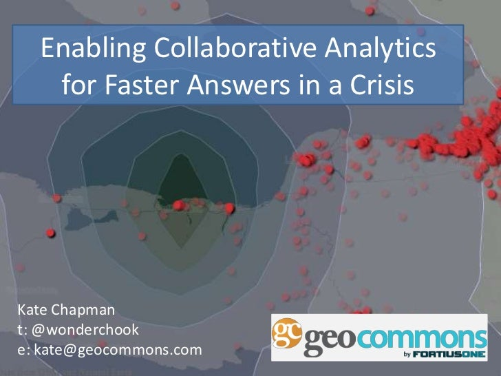 Enabling Collaborative Analytics for Faster Answers in a Crisis<br />Kate Chapman<br />t: @wonderchook<br />e: kate@geocom...
