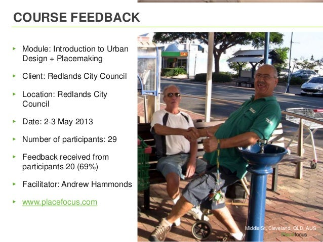 COURSE FEEDBACK▸ Module: Introduction to UrbanDesign + Placemaking▸ Client: Redlands City Council▸ Location: Redlands City...