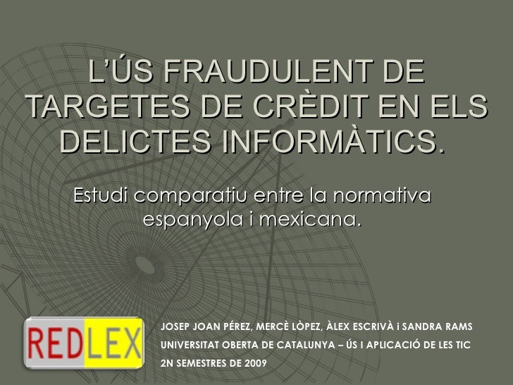 L'ÚS FRAUDULENT DE TARGETES DE CRÈDIT EN ELS DELICTES INFORMÀTICS .  Estudi comparatiu entre la normativa espanyola i mexi...