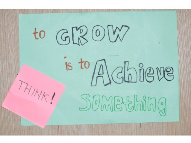 To Grow is to achieve something