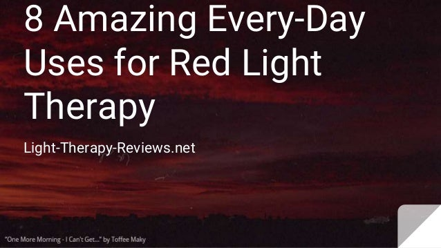 8 Amazing Every-Day Uses for Red Light Therapy Light-Therapy-Reviews.net