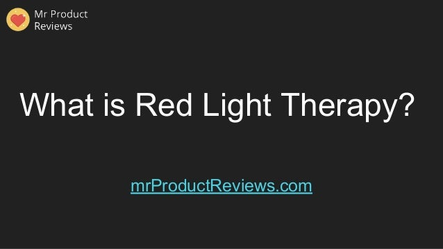 What is Red Light Therapy? mrProductReviews.com