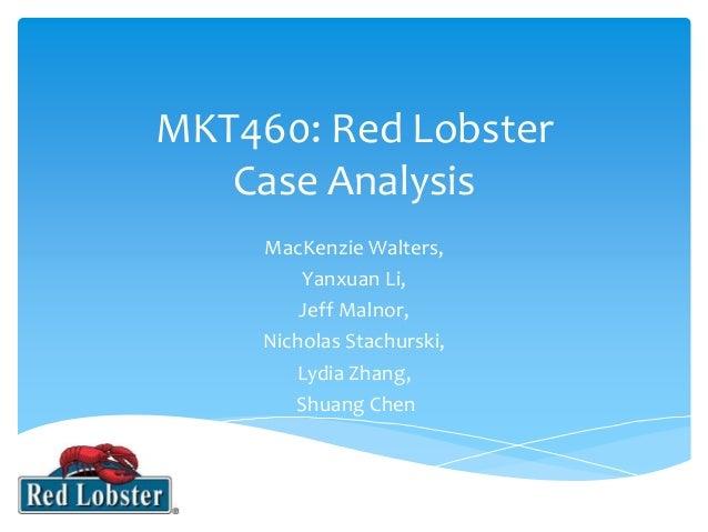 MKT460: Red Lobster  Case Analysis  MacKenzie Walters,  Yanxuan Li,  Jeff Malnor,  Nicholas Stachurski,  Lydia Zhang,  Shu...