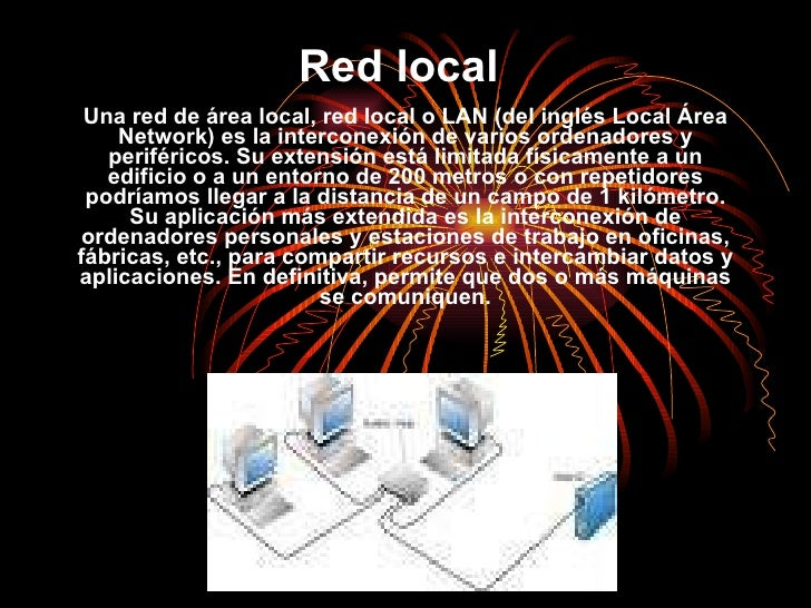 Red local   Una red de área local, red local o LAN (del inglés Local Área Network) es la interconexión de varios ordenador...