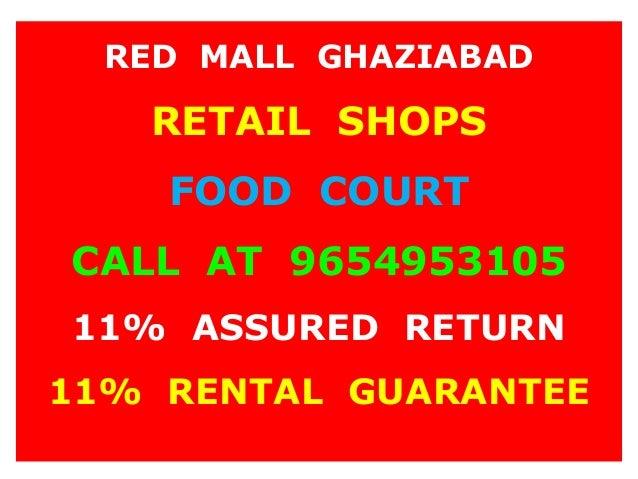 RED MALL GHAZIABADRETAIL SHOPSFOOD COURTCALL AT 965495310511% ASSURED RETURN11% RENTAL GUARANTEE