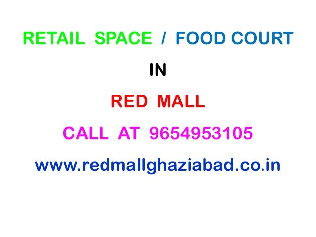 RETAIL SPACE / FOOD COURTINRED MALLCALL AT 9654953105www.redmallghaziabad.co.in