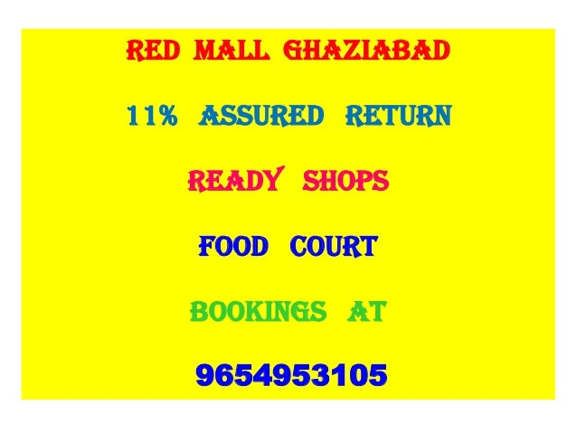 RED MALL GHAZIABAD11% ASSURED RETURNREADY SHOPSFOOD COURTBOOKINGS AT9654953105