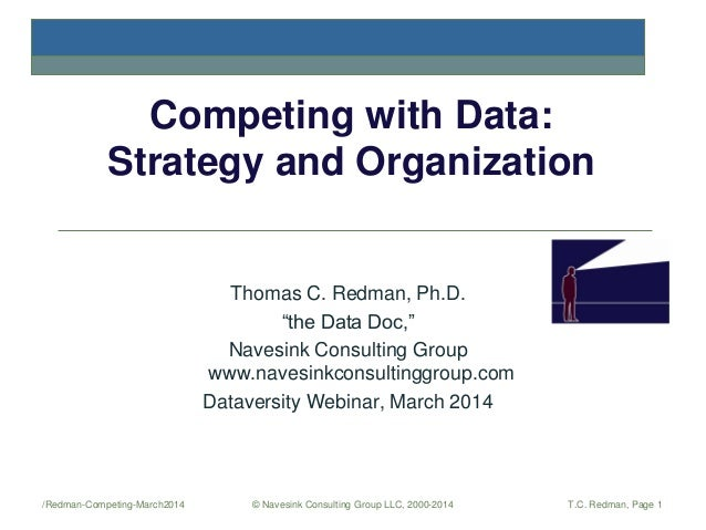"Competing with Data: Strategy and Organization  Thomas C. Redman, Ph.D. ""the Data Doc,"" Navesink Consulting Group www.nave..."