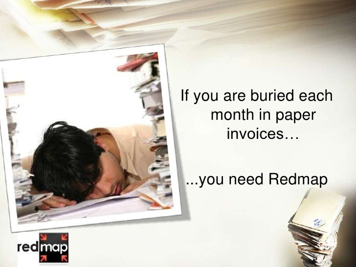 If you are buried each month in paper invoices…<br />...you need Redmap<br />