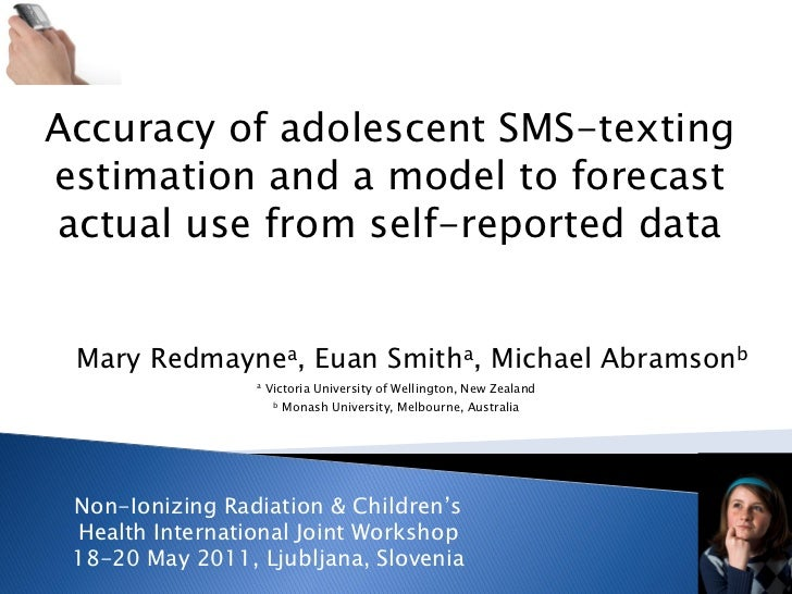 Accuracy of adolescent SMS-textingestimation and a model to forecastactual use from self-reported data Mary Redmaynea, Eua...