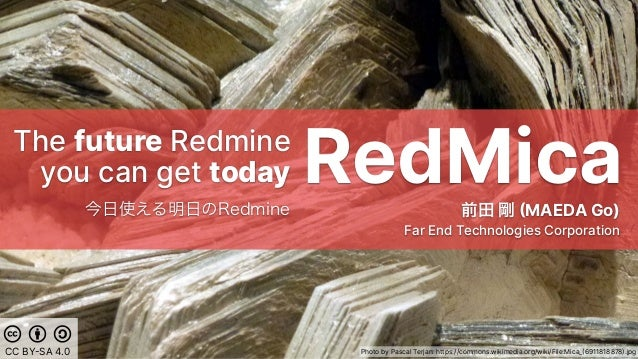 RedMicaThe future Redmine you can get today MAEDA Go) Far End Technologies Corporation Photo by Pascal Terjan: https://co...