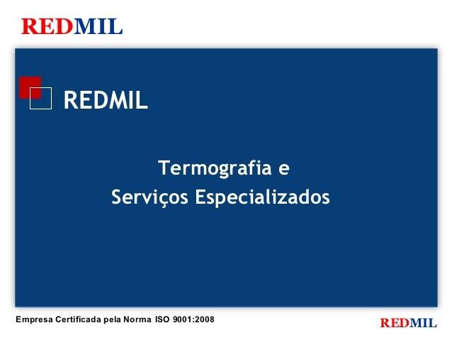 REDMIL          REDMIL                          Termografia e                     Serviços EspecializadosEmpresa Certifica...
