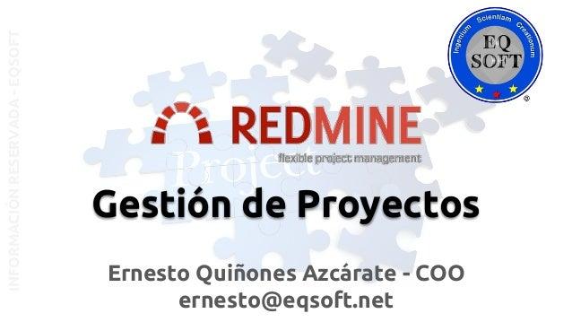 INFORMACIÓNRESERVADA-EQSOFT Ernesto Quiñones Azcárate - COO ernesto@eqsoft.net Gestión de Proyectos