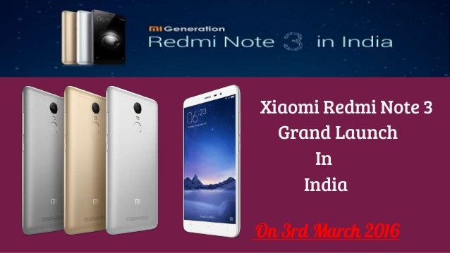 Xiaomi Redmi Note 3 Grand Launch In India On 3rd March 2016