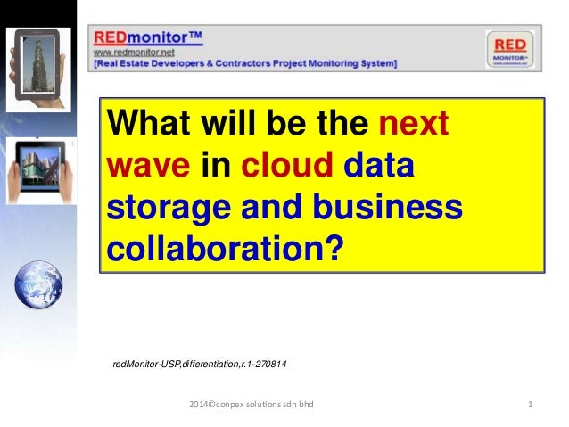12014©conpex solutions sdn bhd What will be the next wave in cloud data storage and business collaboration? redMonitor-USP...