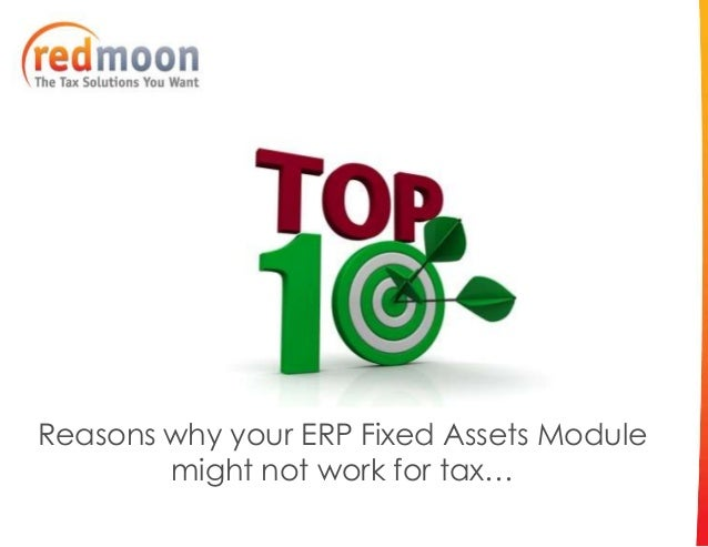Reasons why your ERP Fixed Assets Module        might not work for tax…
