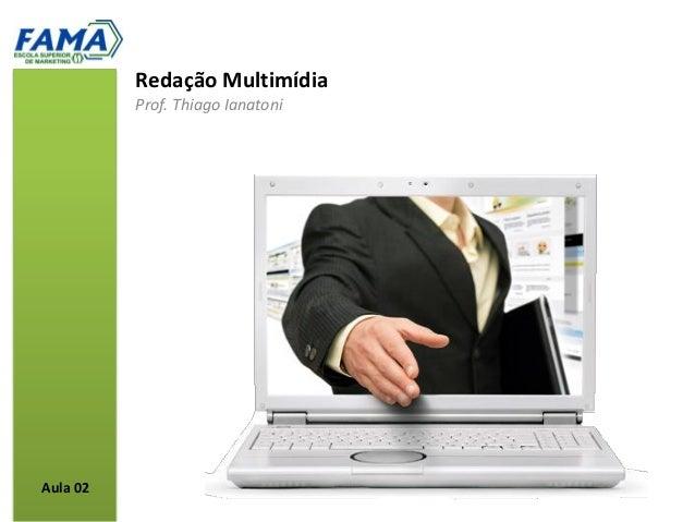 Redação Multimídia          Prof. Thiago IanatoniAula 02