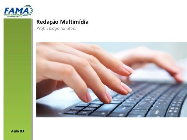 Redação Multimídia          Prof. Thiago IanatoniAula 03
