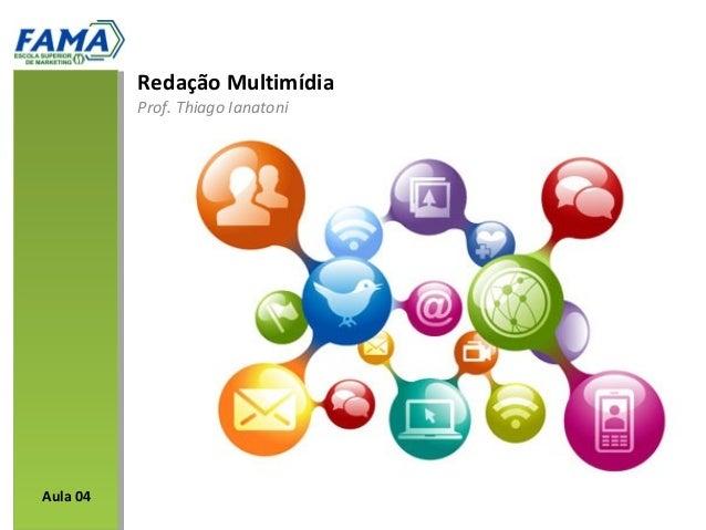 Redação Multimídia          Prof. Thiago IanatoniAula 04