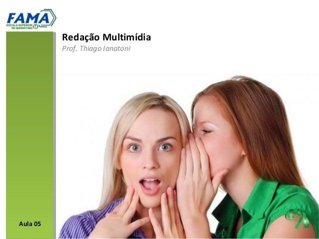 Redação MultimídiaProf. Thiago IanatoniAula 05