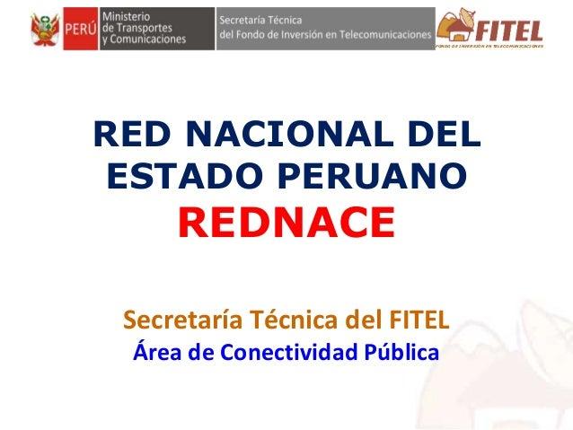 FONDO DE INVERSIÓN EN TELECOMUNICACIONES RED NACIONAL DEL ESTADO PERUANO REDNACE Secretaría Técnica del FITEL Área de Cone...