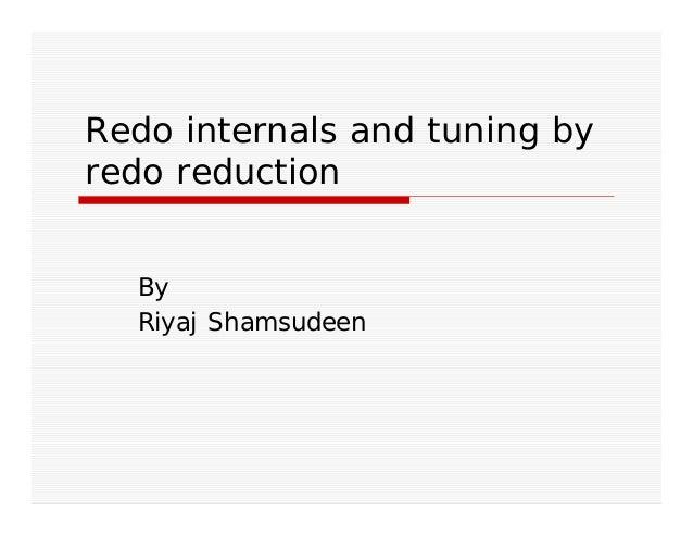 Redo internals and tuning by  redo reduction  By  Riyaj Shamsudeen