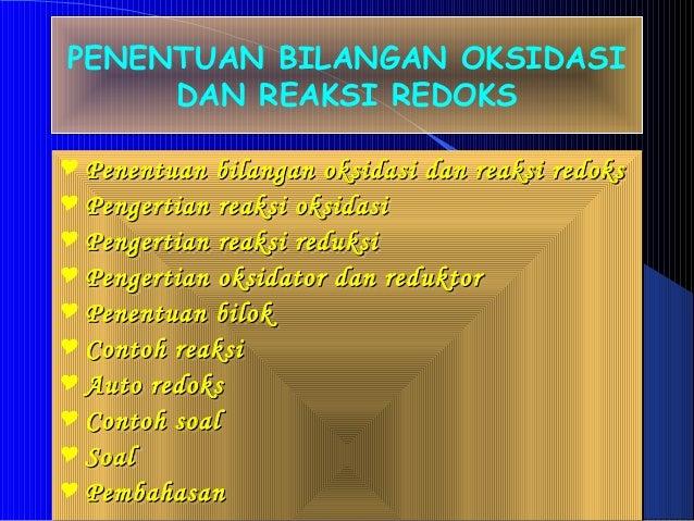 PENENTUAN BILANGAN OKSIDASI DAN REAKSI REDOKS  Penentuan bilangan oksidasi dan reaksi redoksPenentuan bilangan oksidasi d...