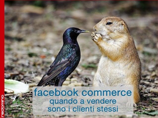 B com 2014 | Facebook Commerce: quando a vendere sono i clienti stessi_Andrea Cannizzaro, Redomino