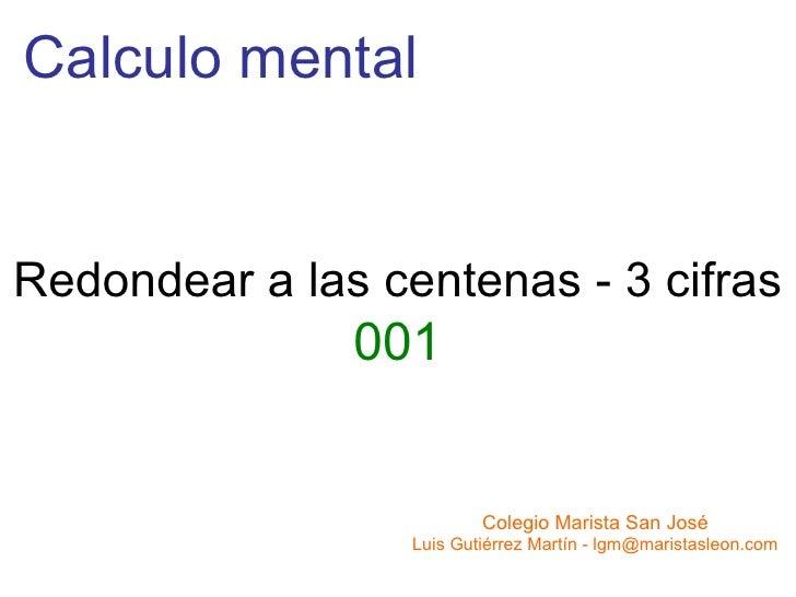 Calculo mental Redondear a las centenas - 3 cifras 001 Colegio Marista San José Luis Gutiérrez Martín - lgm@maristasleon.com