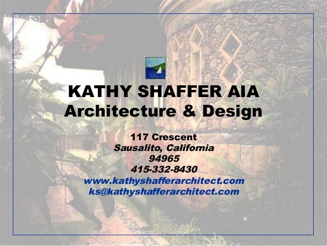 KATHY SHAFFER AIAArchitecture & Design         117 Crescent      Sausalito, California             94965         415-332-8...
