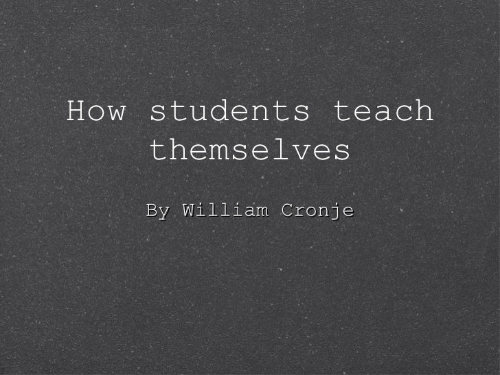 How students teach themselves By William Cronje