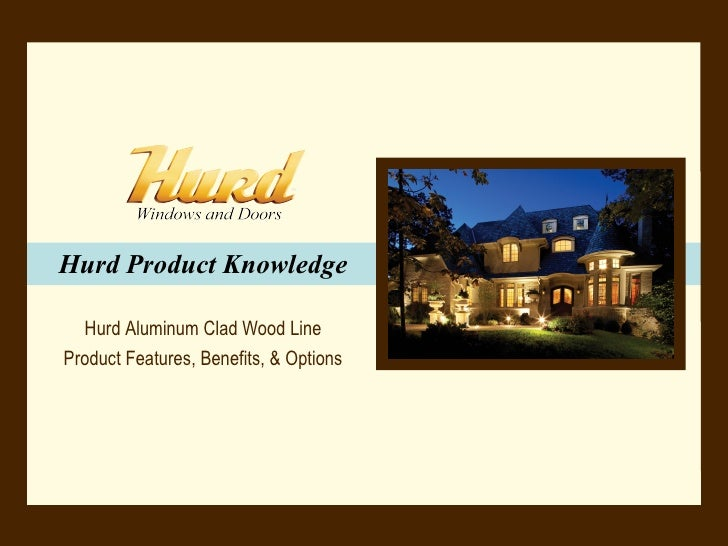 Hurd Product Knowledge Hurd Aluminum Clad Wood Line Product Features, Benefits, & Options