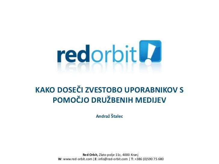 KAKO DOSEČI ZVESTOBO UPORABNIKOV S    POMOČJO DRUŽBENIH MEDIJEV                            Andraž Štalec                  ...