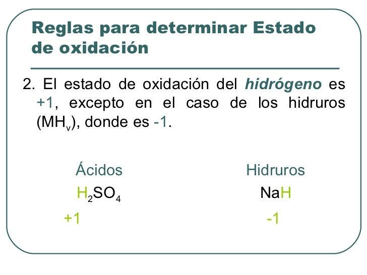 <ul><li>2. El estado de oxidación del  hidrógeno  es  +1 , excepto en el caso de los hidruros (MH v ), donde es  -1 . </li...